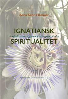 Ignatiansk Spiritualitet - Berättelsen om en gåva och ett hopp för världen