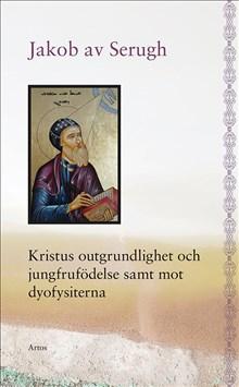 Kristus outgrundlighet och jungfrufödelse samt mot dyofysiterna