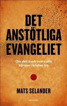 Det anstötliga evangeliet: om den kontroversiella kärnan i kristen tro
