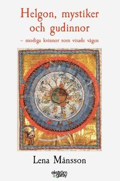 Helgon, mystiker och gudinnor: modiga kvinnor som visade vägen