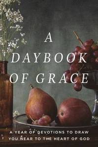 A Daybook of Grace - A Year of Devotions to Draw You Near to the Heart of God