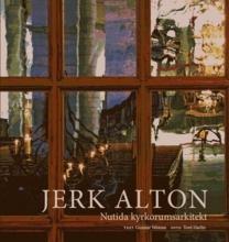 Jerk Alton: Nutida kyrkorumsarkitekt