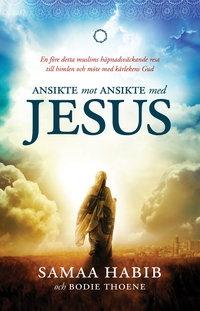 Ansikte mot ansikte med Jesus: En före detta muslims häpnadsväckande resa till himlen och möte med kärlekens Gud
