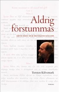 Aldrig förstummas: Arvo Pärt och musikens källor
