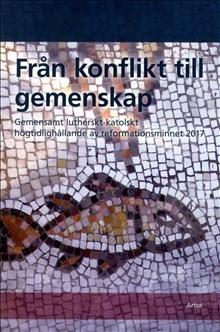 Från konflikt till gemenskap: Gemensamt lutherskt-katolskt högtidlighållande av reformationsminnet 2017