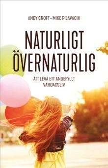 Naturligt övernaturlig - att leva ett andefyllt vardagsliv