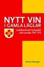 Nytt vin i gamla läglar: Socialdemokratisk kyrkopolitik under perioden 1944-1973