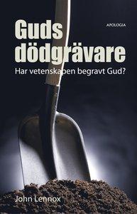 Guds dödgrävare: Har vetenskapen begravt Gud? - nytryck