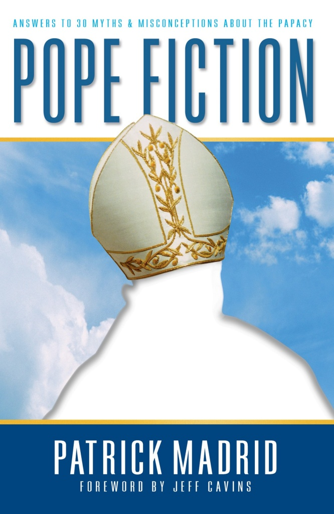 Pope Fiction - Answers to 30 Myths and Misconceptions About the Papacy