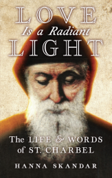 Love is a Radiant Light - The Life & Words of Saint Charbel