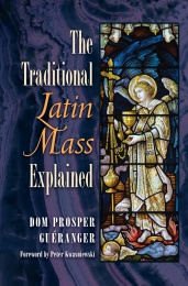 Traditional Latin Mass Explained, the
