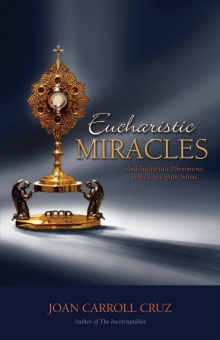 Eucharistic Miracles - and Eucharistic Phenomenon in the Lives of the Saints