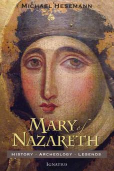 Mary of Nazareth – History, Archeology, Legends