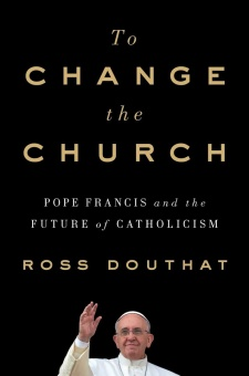 To Change the Church - Pope Francis and the Future of ...