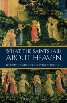 What the Saints Said about Heaven - 101 Holy Insights about Everlasting Life