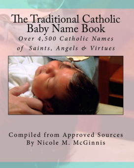 Traditional Catholic Baby Name Book: Over 4,500 Catholic Names