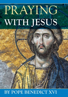 Praying with Jesus - Pope Benedict looks at Jesus (CTS)