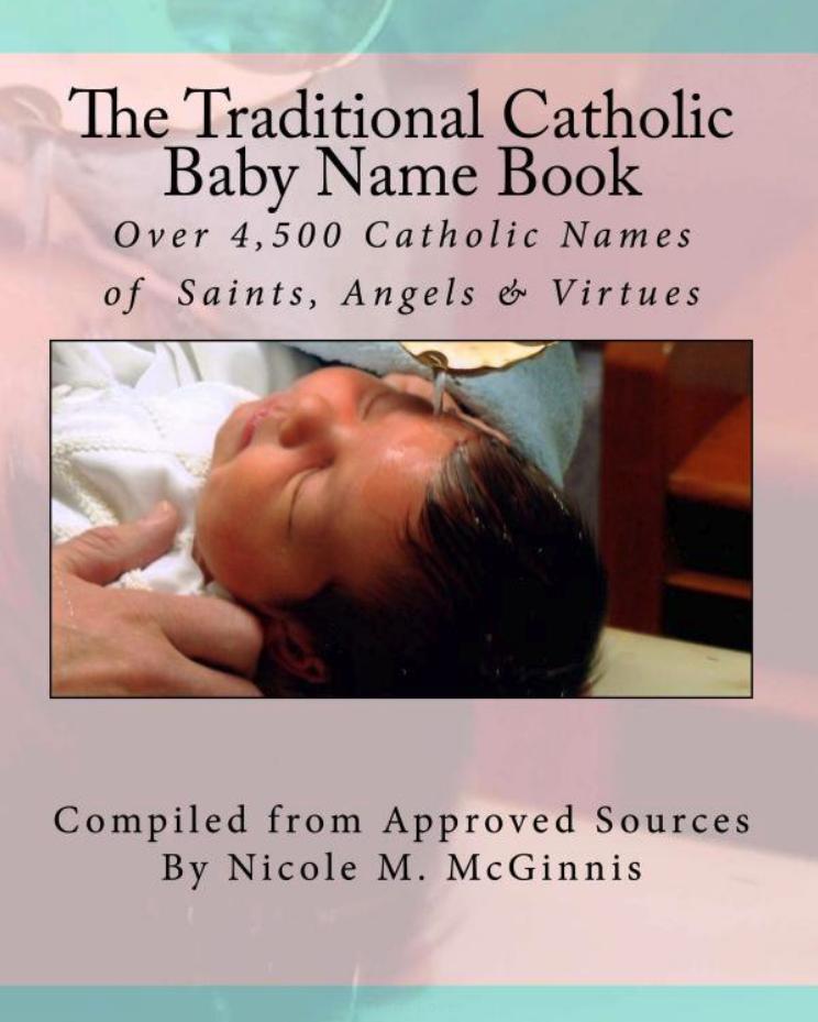 Traditional Catholic Baby Name Book: Over 4,500 Catholic Names