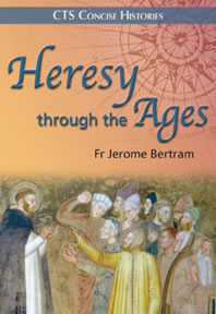 Heresy through the Ages - How the five main heresies recur in Church Histo (CTS)